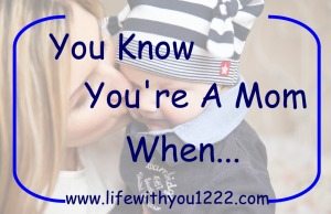 You Know you're a mom