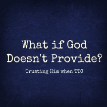 What If God Doesnt Provide TTC