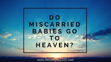 Do miscarried babies go to heaven_